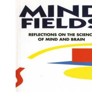 Mind Fields: Reflections on the Science of Mind and Brain