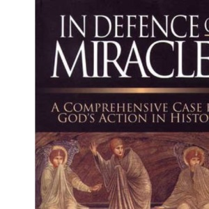In Defence of Miracles: A Comprehensive Case for God's Action in History