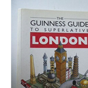 The Guinness Guide to Superlative London