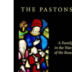 The Pastons: A Family in the Wars of the Roses