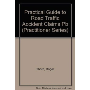 A Practical Guide to Road Traffic Accident Claims (Practitioner)