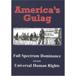 America's Gulag: Full Spectrum Dominance Versus Universal Human Rights