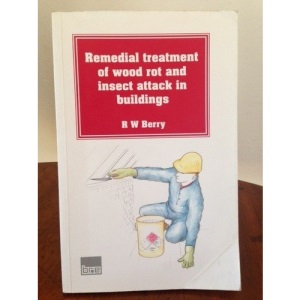 Remedial Treatment of Wood Rot and Insect Attack in Buildings (Building Research Establishment Report)