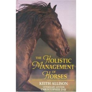 The Holistic Management of Horses