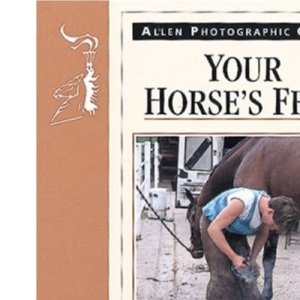 Your Horse's Feet (Allen Photographic Guides)
