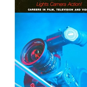 Lights, Camera, Action!: Careers in Film, Television and Video