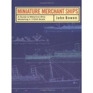 Miniature Merchant Ships: Guide to Waterline Modelling in 1/1200 Scale
