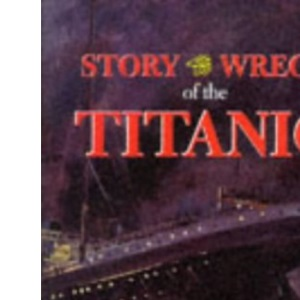 The Story of the Wreck of the Titanic: The Ocean's Greatest Disaster (Conway Classics)