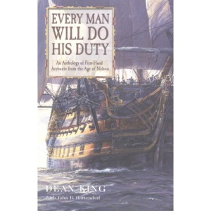 Every Man Will Do His Duty: An Anthology of First-hand Accounts from the Age of Nelson 1793-1815