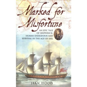 Marked for Misfortune: An Epic Tale of Shipwreck, Human Endeavour and Rescue in the Age of Sail