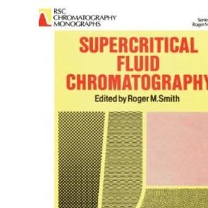 Supercritical Fluid Chromatography: Rsc (RSC Chromatography Monographs)
