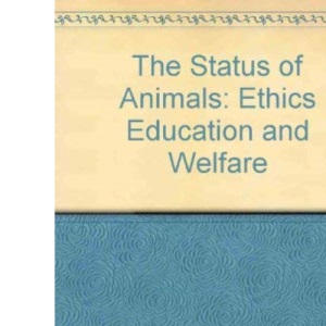 The Status of Animals : Ethics, Education and Welfare