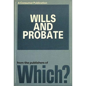 Which? Guide to Wills and Probate (A consumer publication)