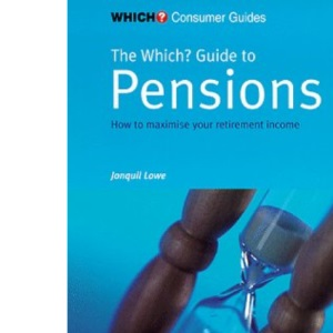 Which? Guide to Pensions: How to Maximise Your Retirement Income (Which? Consumer Guides)