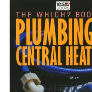 Which? Book of Plumbing and Central Heating (Which? Consumer Guides)