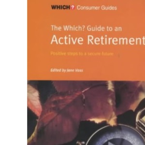 Which? Guide to an Active Retirement (Which? Consumer Guides)