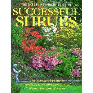 Gardening Which? Guide to Successful Shrubs: The Essential Guide to Choosing the Right Permanent Plants for Your Garden (Which? Consumer Guides)