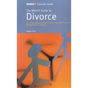 The Which? Guide to Divorce: The Essential Practical Guide to the Legal and Financial Arrangements for Divorce (Which? Consumer Guides)