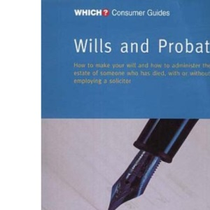 Wills and Probate: How to Make a Will and How to Administer the Estate of Someone Who Has Died, with or without Employing a Solicitor (Which? Consumer Guides)