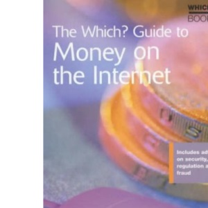 Which? Guide to Money on the Internet (Which? Consumer Guides)