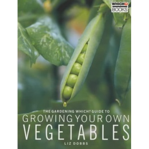The Gardening Which? Guide to Growing Your Own Vegetables (Which? Guides)