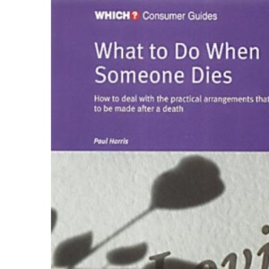 What to Do When Someone Dies (Which? Consumer Guides)