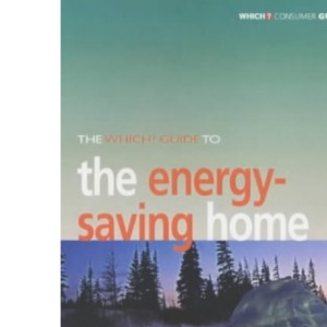 The Which? Guide to the Energy-saving Home (Which? Guides)