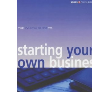 The Which? Guide to Starting Your Own Business: How to Make a Success of Going it Alone (Which? Consumer Guides)