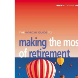 The Which? Guide to Making the Most of Retirement (Which? Consumer Guides)