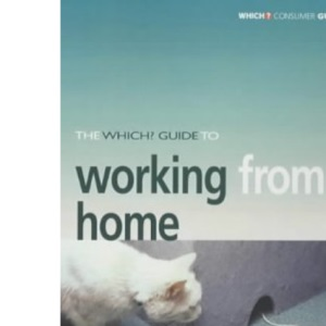 The Which? Guide to Working from Home (Which? Consumer Guides)