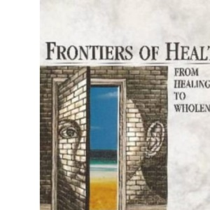 Frontiers of Health: From Healing to Wholeness