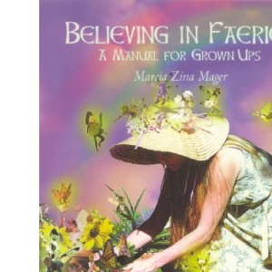 Believing in Faeries: A Manual for Grown-ups