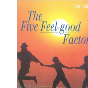 The Five Feel-good Factors: The Key to True Happiness