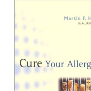 Cure Your Allergies: .. and Live Your Life