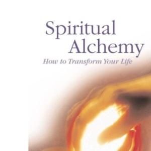 Spiritual Alchemy: How to Transform Your Life
