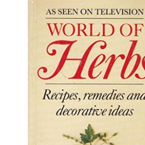 A World of Herbs: Recipes, Remedies and Decorative Ideas