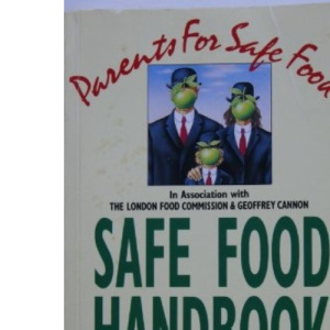 Parents for Safe Food 1990-91: Safe Food Handbook