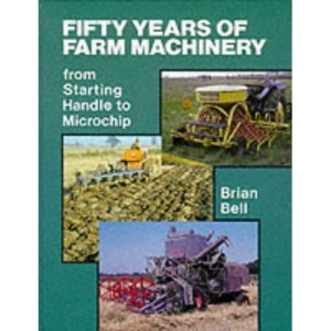 Fifty Years of Farm Machinery: From Starting Handle to Microchip