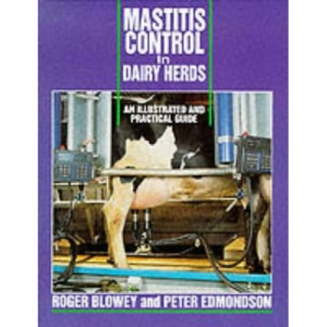 Mastitis Control in Dairy Herds: Illustrated and Practical Guide