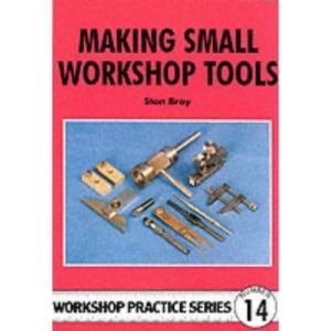 Making Small Workshop Tools (Workshop Practice)