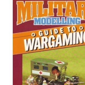 Military Modelling Guide to War Gaming