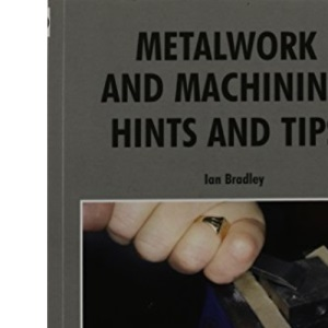 Metalwork and Machining Hints and Tips: 20 (Workshop Practice)