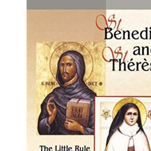 Saint Benedict and Saint Therese: The Little Way and the Little Rule