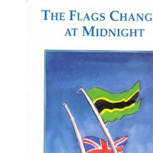 The Flags Changed at Midnight: Towards the Independence of Tanganyika