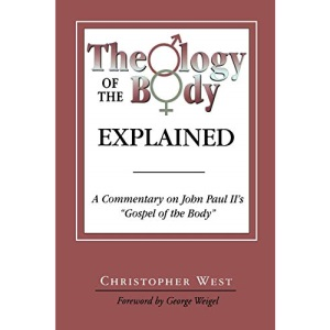 Theology of the Body Explained: A Commentary on John Paul II's 'Gospel of the Body'