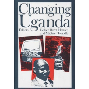 Changing Uganda: The Dilemmas of Structural Adjustment and Revolutionary Change (Eastern African Studies)