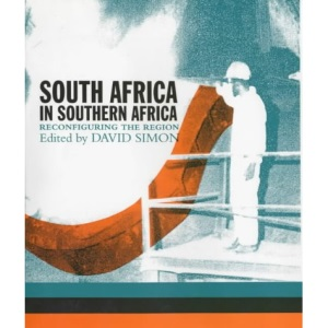 South Africa in Southern Africa: Reconfiguring the Region