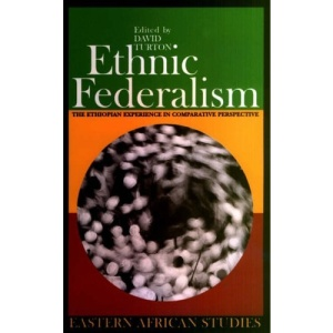 Ethnic Federalism: The Ethiopian Experience in Comparative Perspective (Eastern African Studies)