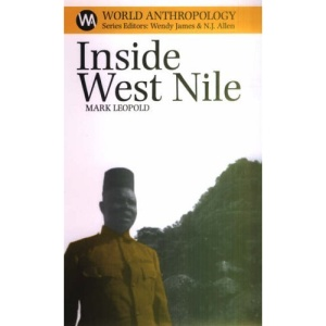 Inside West Nile: Violence, History and Representation on an African Frontier (World Anthropology)