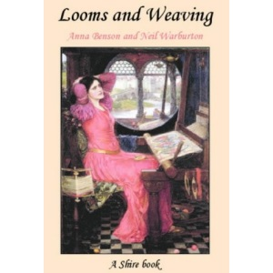 Looms and Weaving (Shire Album)